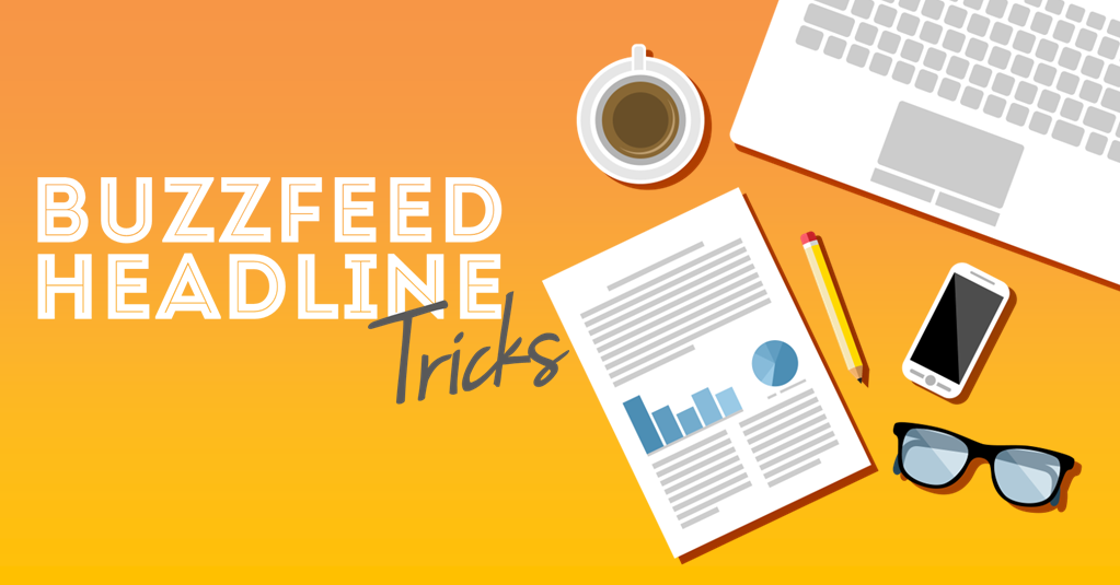 Here are 30 BuzzFeed Headline Tricks to Steal