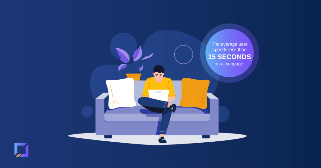 The average user spends less than 15 seconds on a webpage.